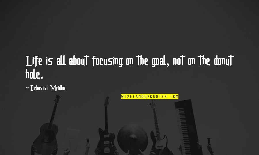 Best Donut Quotes By Debasish Mridha: Life is all about focusing on the goal,