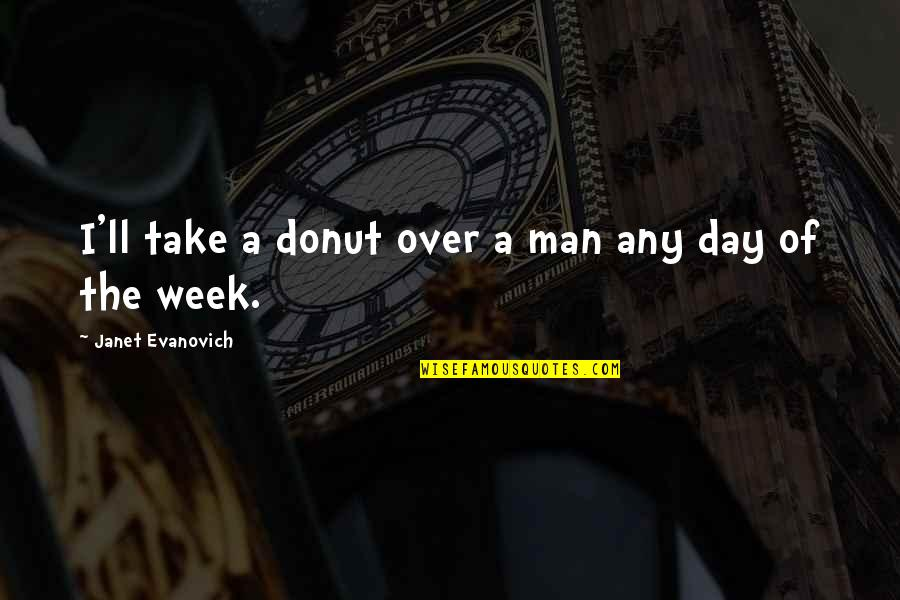 Best Donut Quotes By Janet Evanovich: I'll take a donut over a man any
