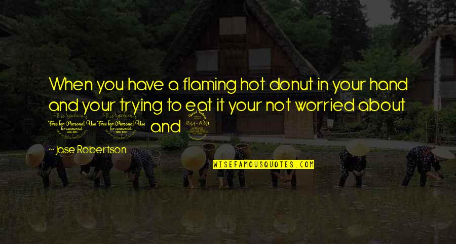 Best Donut Quotes By Jase Robertson: When you have a flaming hot donut in
