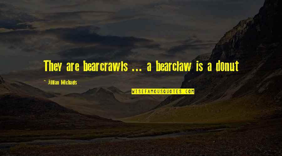 Best Donut Quotes By Jillian Michaels: They are bearcrawls ... a bearclaw is a