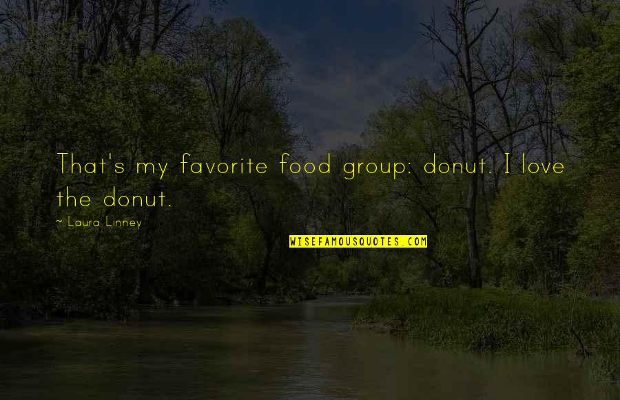 Best Donut Quotes By Laura Linney: That's my favorite food group: donut. I love