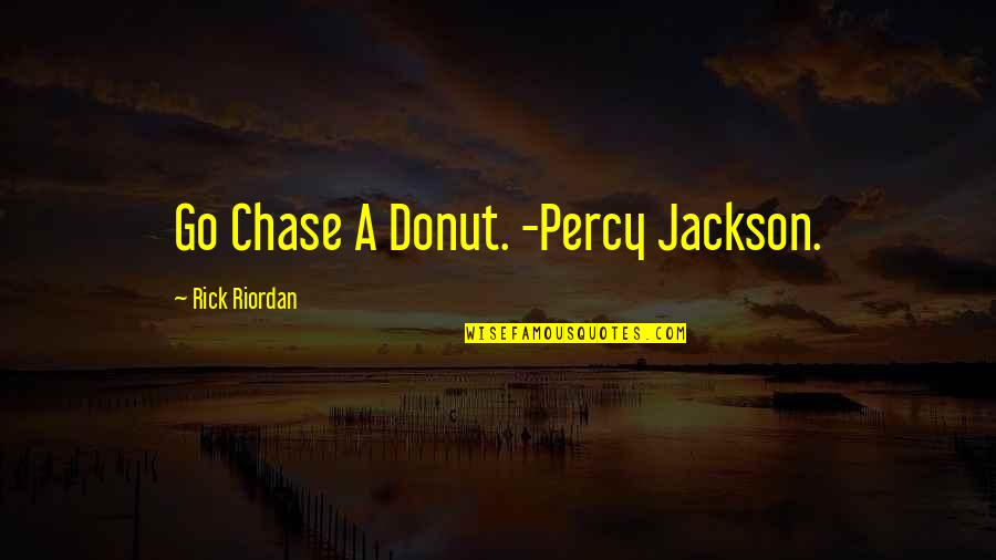 Best Donut Quotes By Rick Riordan: Go Chase A Donut. -Percy Jackson.
