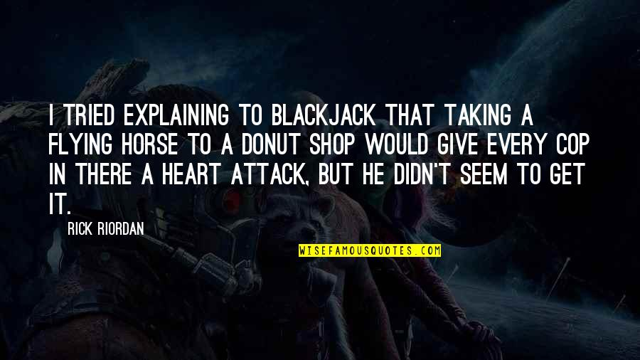 Best Donut Quotes By Rick Riordan: I tried explaining to Blackjack that taking a