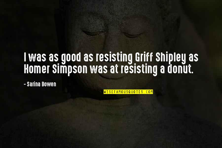 Best Donut Quotes By Sarina Bowen: I was as good as resisting Griff Shipley