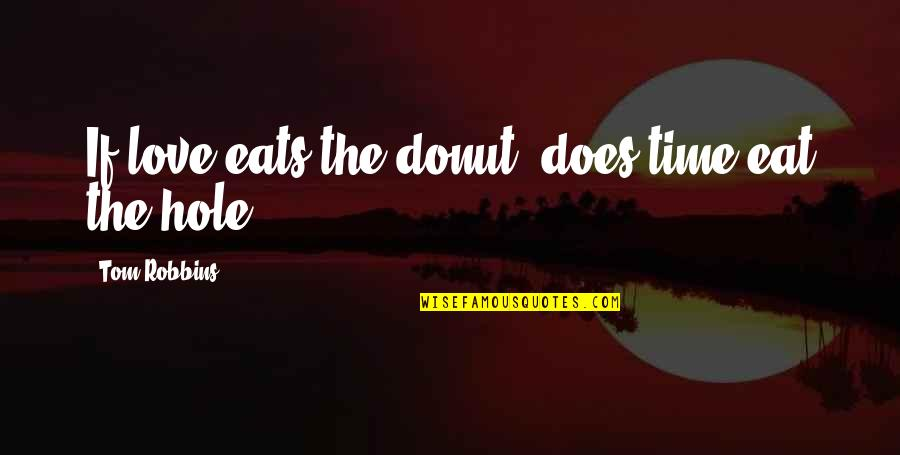 Best Donut Quotes By Tom Robbins: If love eats the donut, does time eat