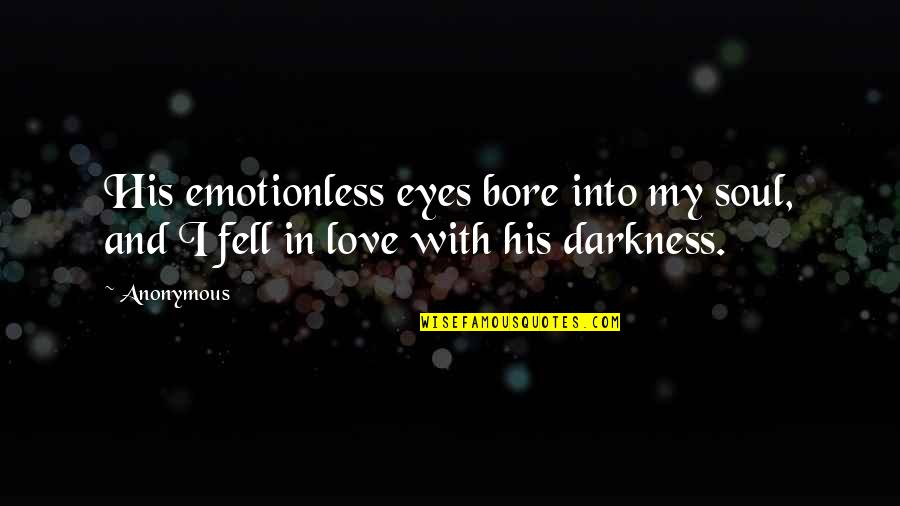 Best Emotionless Quotes By Anonymous: His emotionless eyes bore into my soul, and