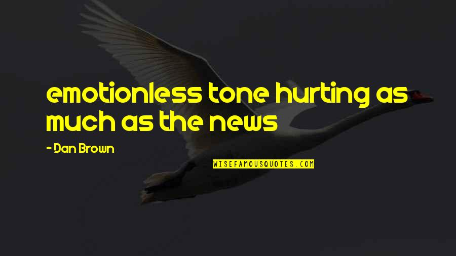 Best Emotionless Quotes By Dan Brown: emotionless tone hurting as much as the news