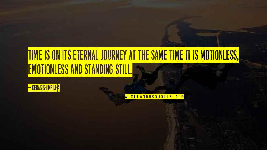 Best Emotionless Quotes By Debasish Mridha: Time is on its eternal journey at the