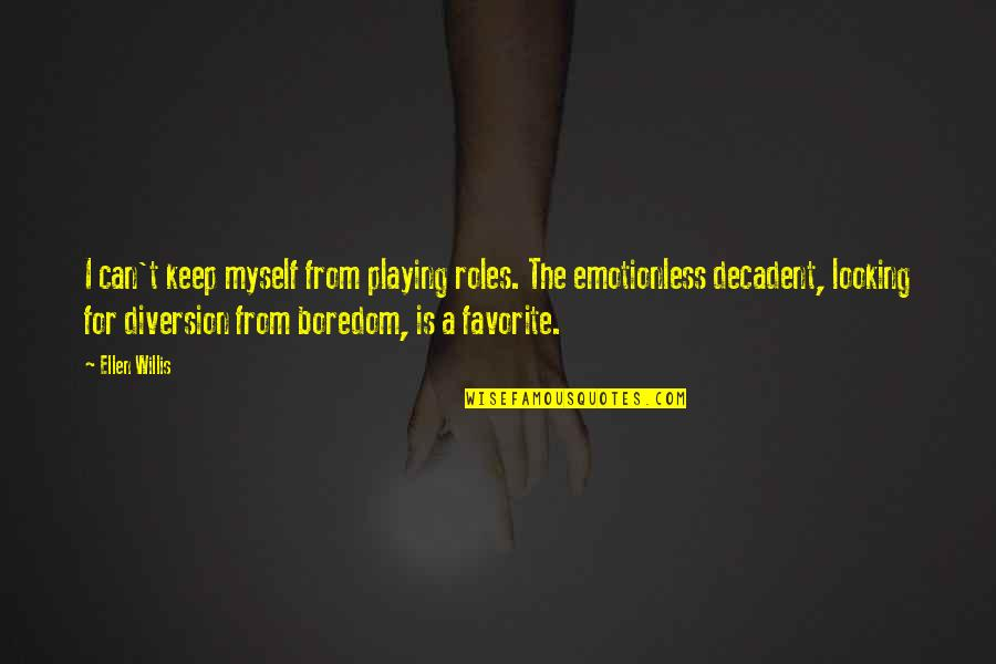 Best Emotionless Quotes By Ellen Willis: I can't keep myself from playing roles. The