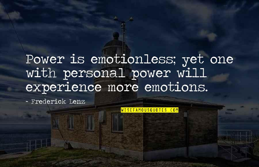 Best Emotionless Quotes By Frederick Lenz: Power is emotionless; yet one with personal power