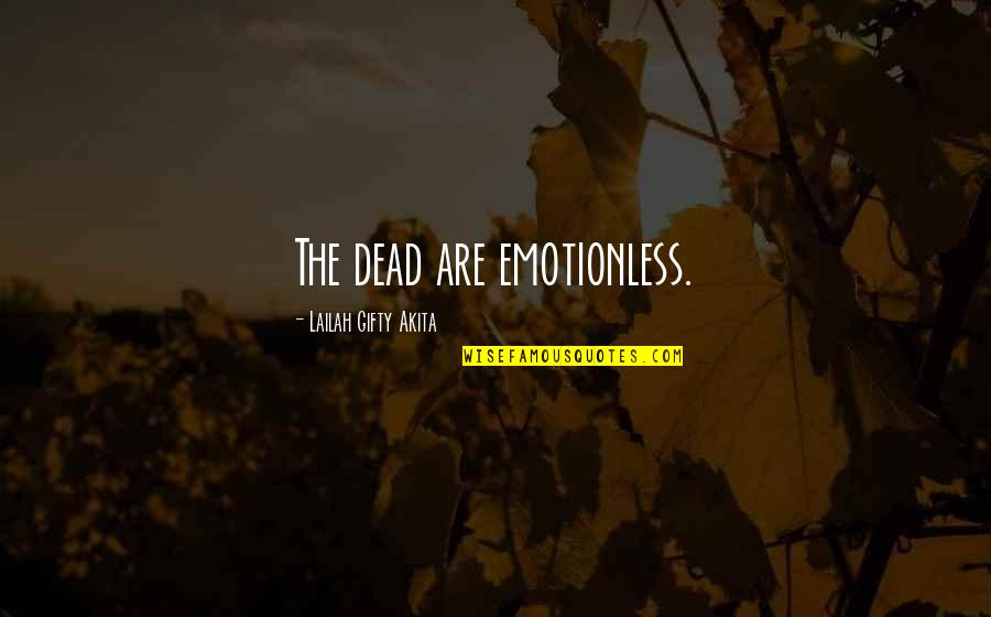 Best Emotionless Quotes By Lailah Gifty Akita: The dead are emotionless.