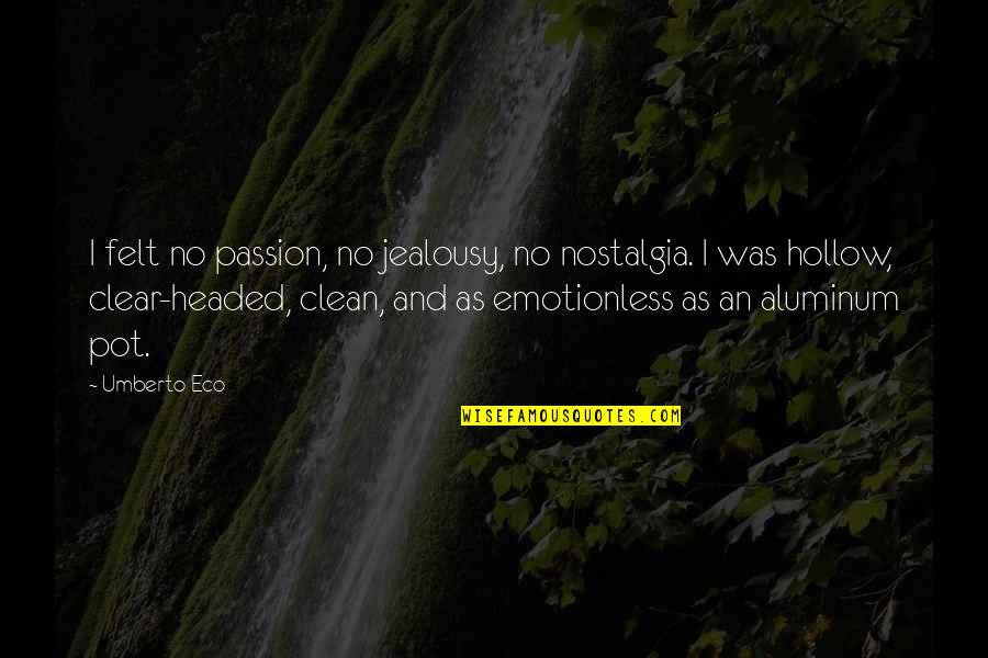 Best Emotionless Quotes By Umberto Eco: I felt no passion, no jealousy, no nostalgia.