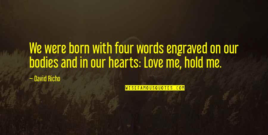 Best Engraved Love Quotes By David Richo: We were born with four words engraved on
