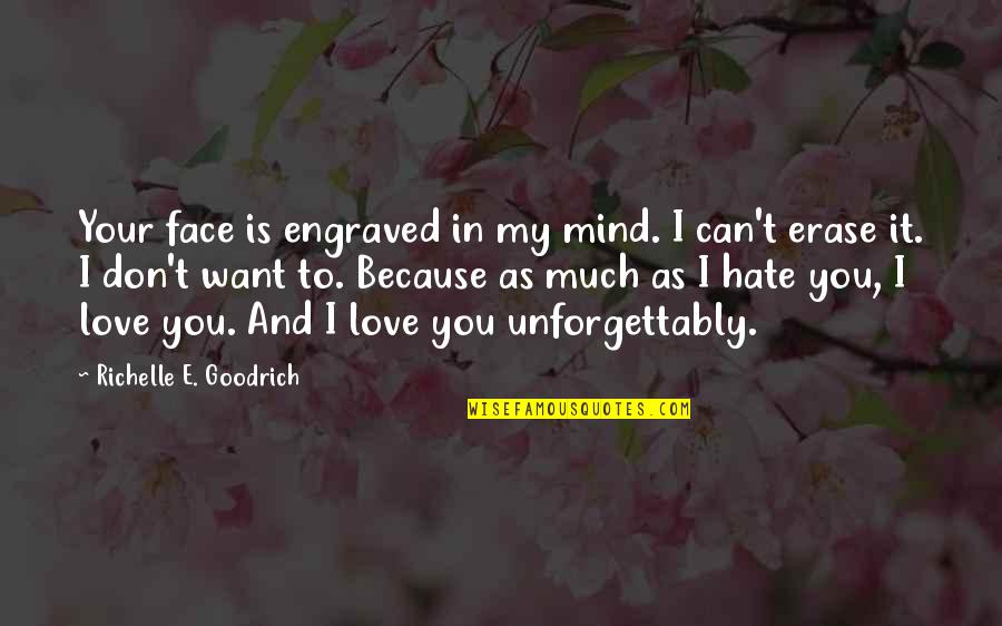Best Engraved Love Quotes By Richelle E. Goodrich: Your face is engraved in my mind. I