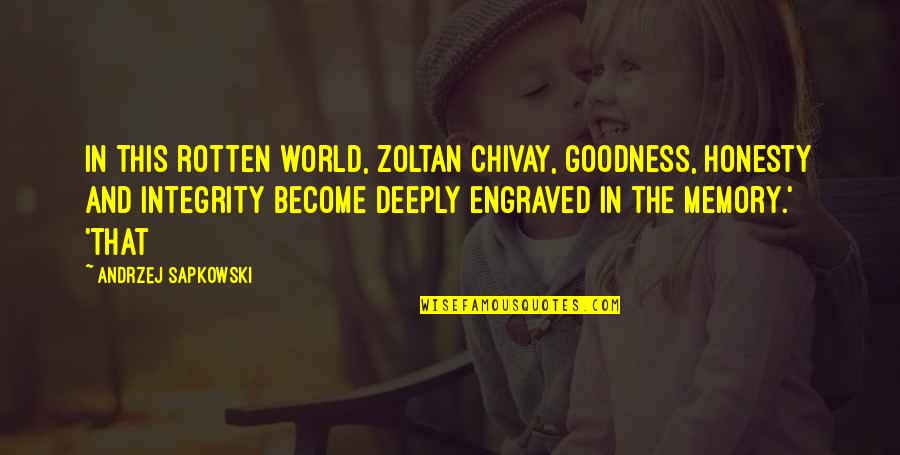 Best Engraved Quotes By Andrzej Sapkowski: In this rotten world, Zoltan Chivay, goodness, honesty