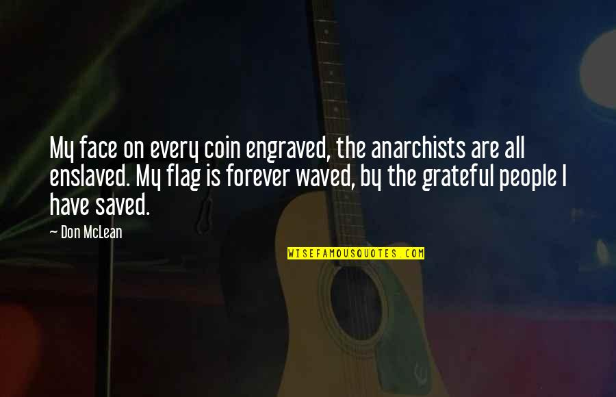 Best Engraved Quotes By Don McLean: My face on every coin engraved, the anarchists