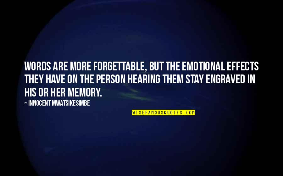 Best Engraved Quotes By Innocent Mwatsikesimbe: Words are more forgettable, but the emotional effects