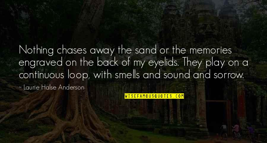 Best Engraved Quotes By Laurie Halse Anderson: Nothing chases away the sand or the memories