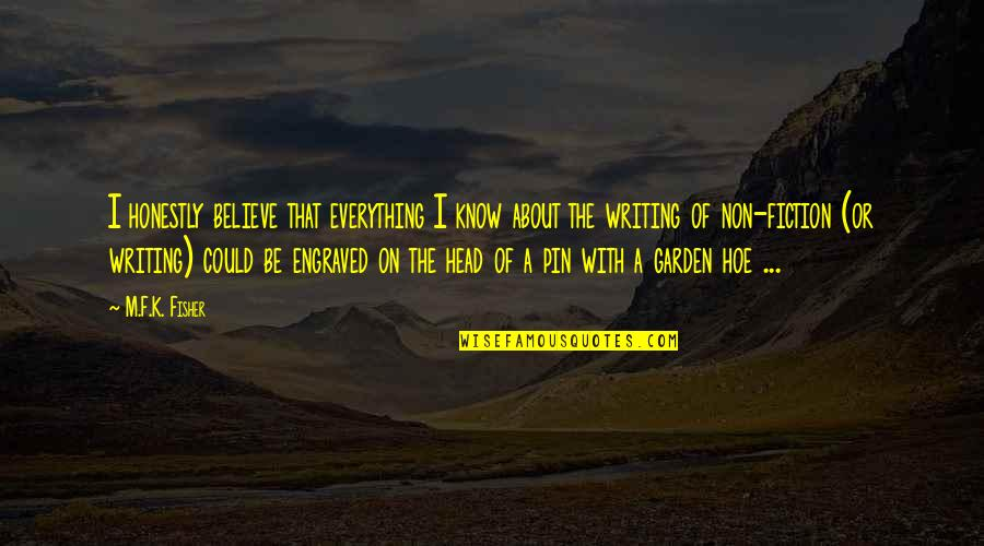 Best Engraved Quotes By M.F.K. Fisher: I honestly believe that everything I know about