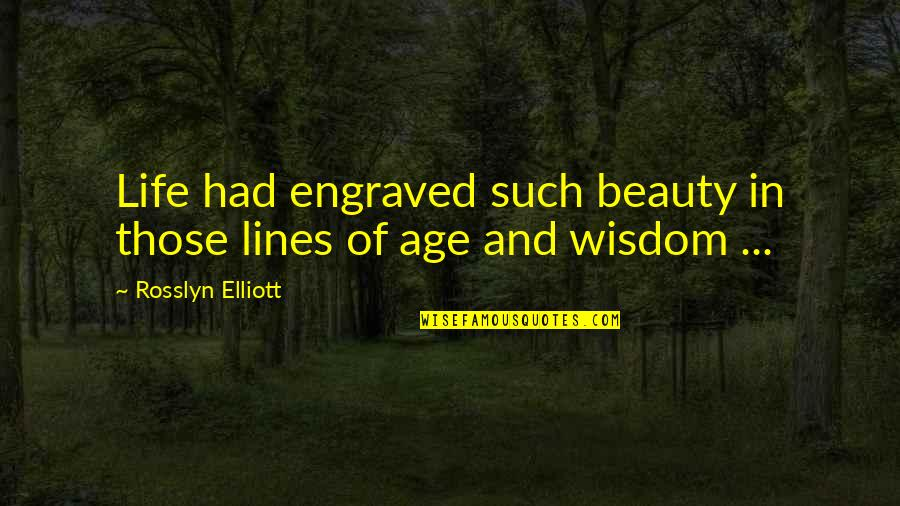 Best Engraved Quotes By Rosslyn Elliott: Life had engraved such beauty in those lines