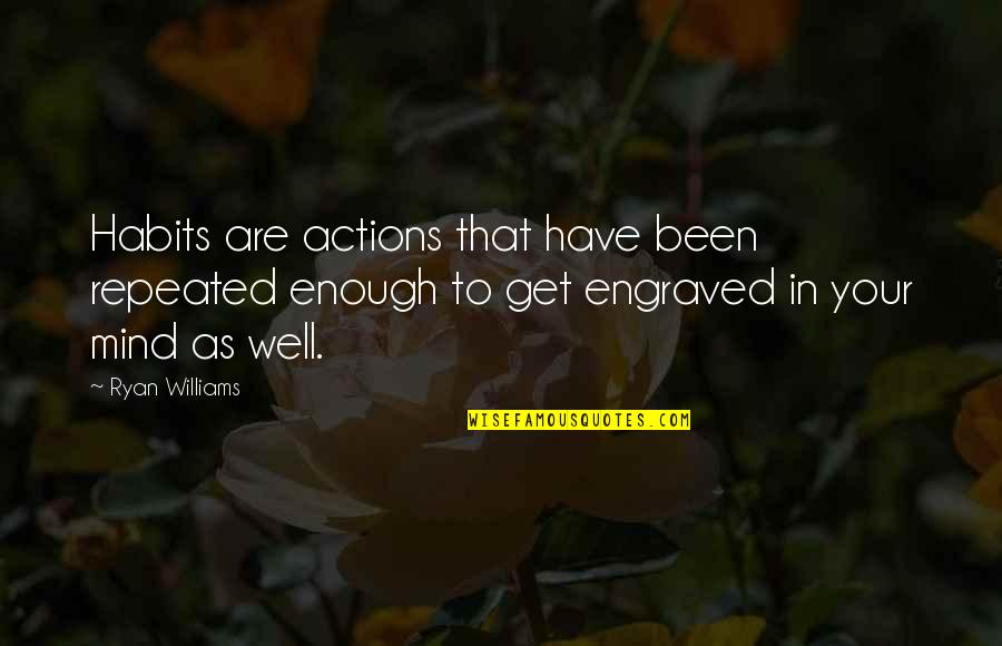 Best Engraved Quotes By Ryan Williams: Habits are actions that have been repeated enough