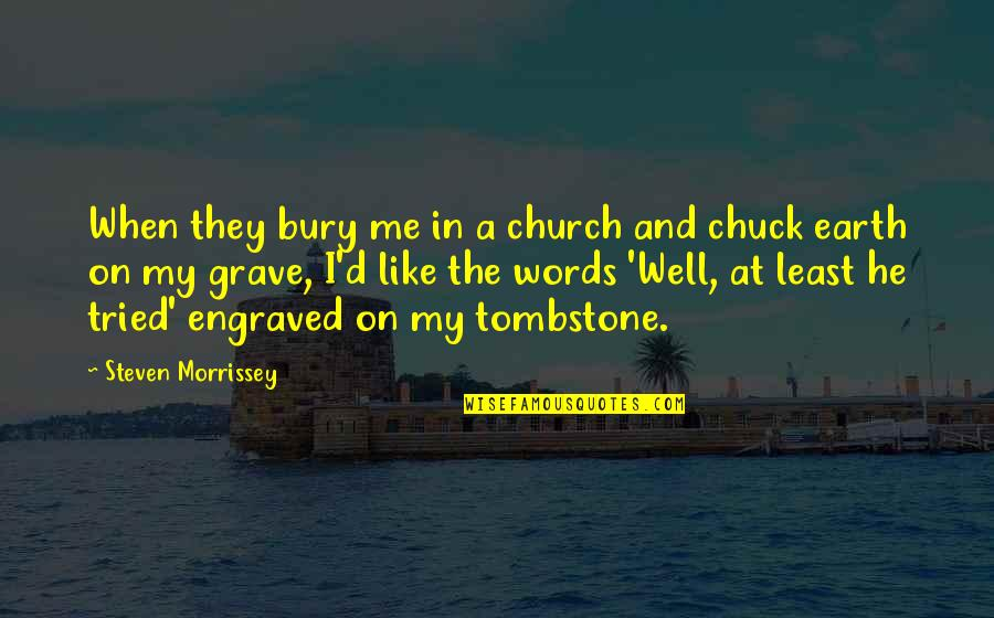 Best Engraved Quotes By Steven Morrissey: When they bury me in a church and