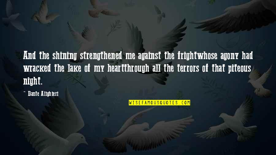 Best Enzo Amore Quotes By Dante Alighieri: And the shining strengthened me against the frightwhose