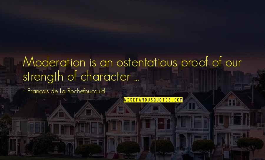 Best Enzo Amore Quotes By Francois De La Rochefoucauld: Moderation is an ostentatious proof of our strength