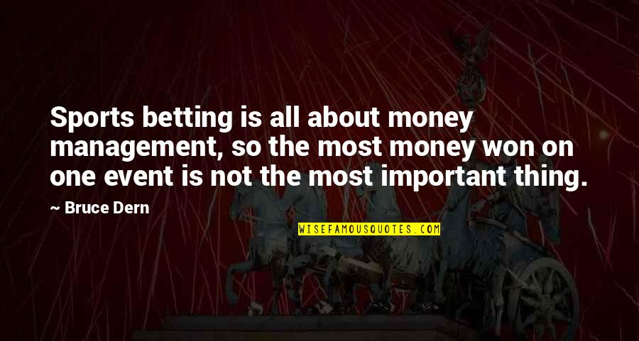 Best Event Management Quotes By Bruce Dern: Sports betting is all about money management, so