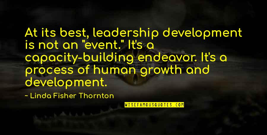 Best Event Management Quotes By Linda Fisher Thornton: At its best, leadership development is not an