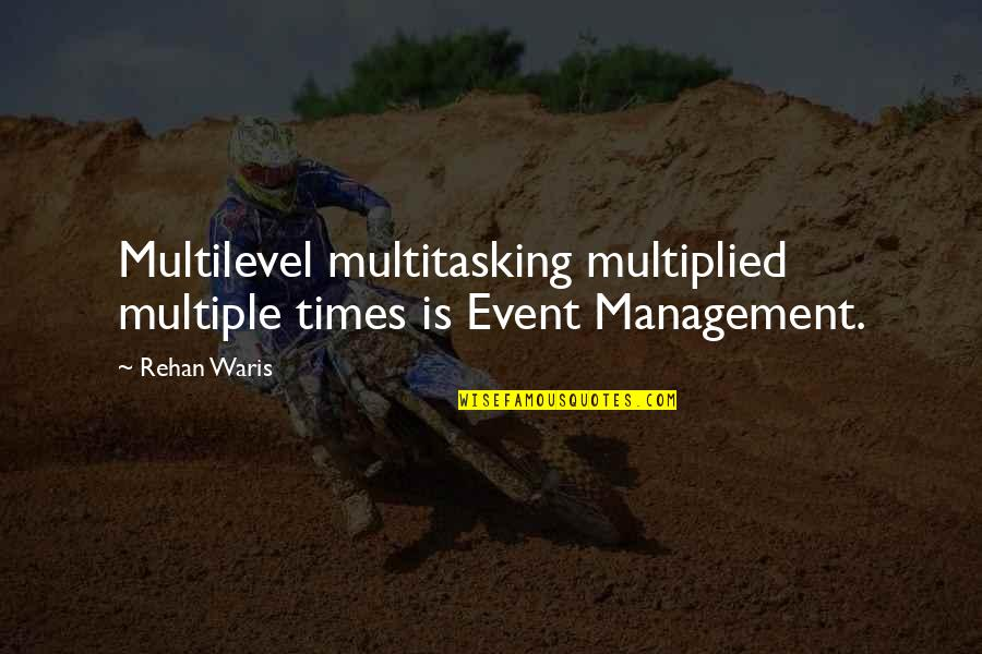 Best Event Management Quotes By Rehan Waris: Multilevel multitasking multiplied multiple times is Event Management.