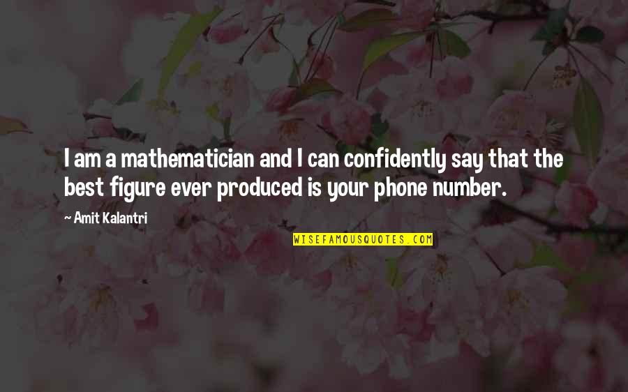 Best Ever Romantic Love Quotes By Amit Kalantri: I am a mathematician and I can confidently