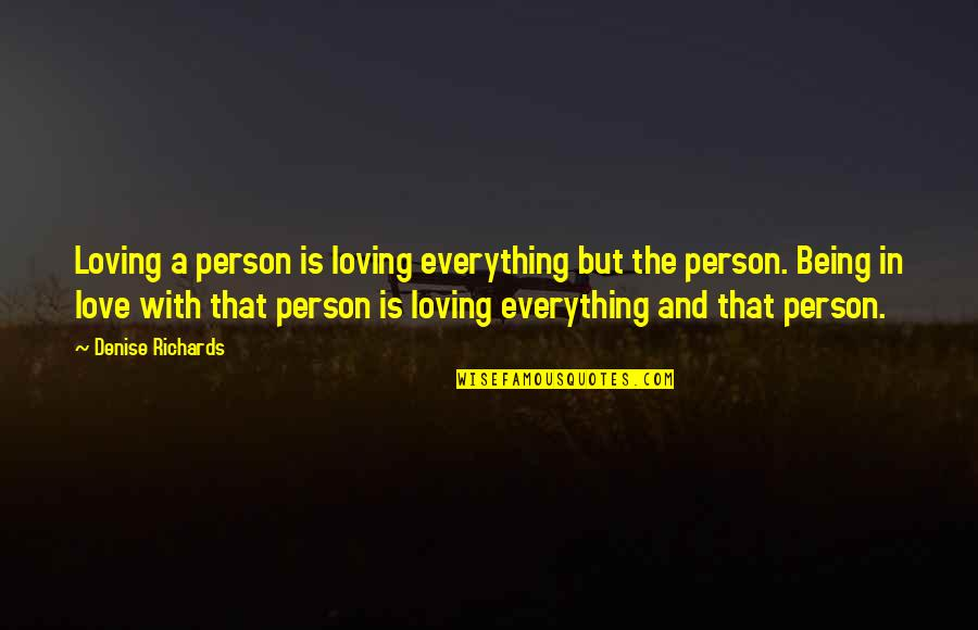 Best Ever Romantic Love Quotes By Denise Richards: Loving a person is loving everything but the