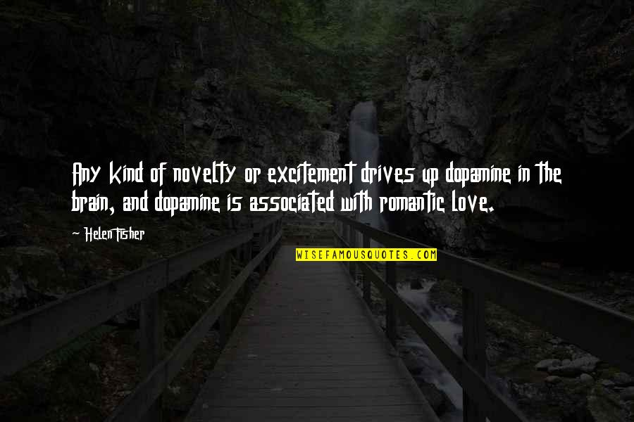 Best Ever Romantic Love Quotes By Helen Fisher: Any kind of novelty or excitement drives up