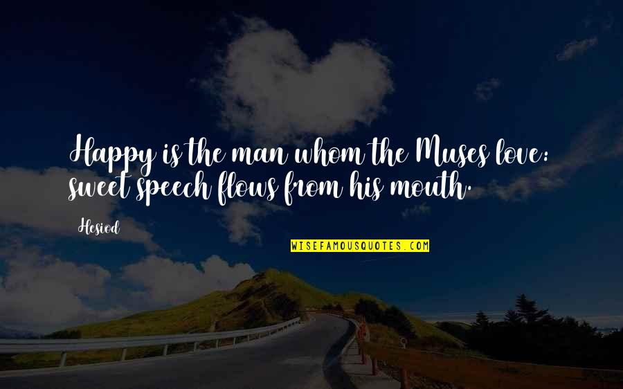 Best Ever Romantic Love Quotes By Hesiod: Happy is the man whom the Muses love: