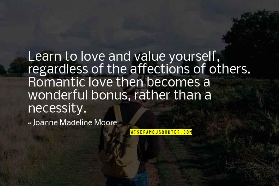 Best Ever Romantic Love Quotes By Joanne Madeline Moore: Learn to love and value yourself, regardless of