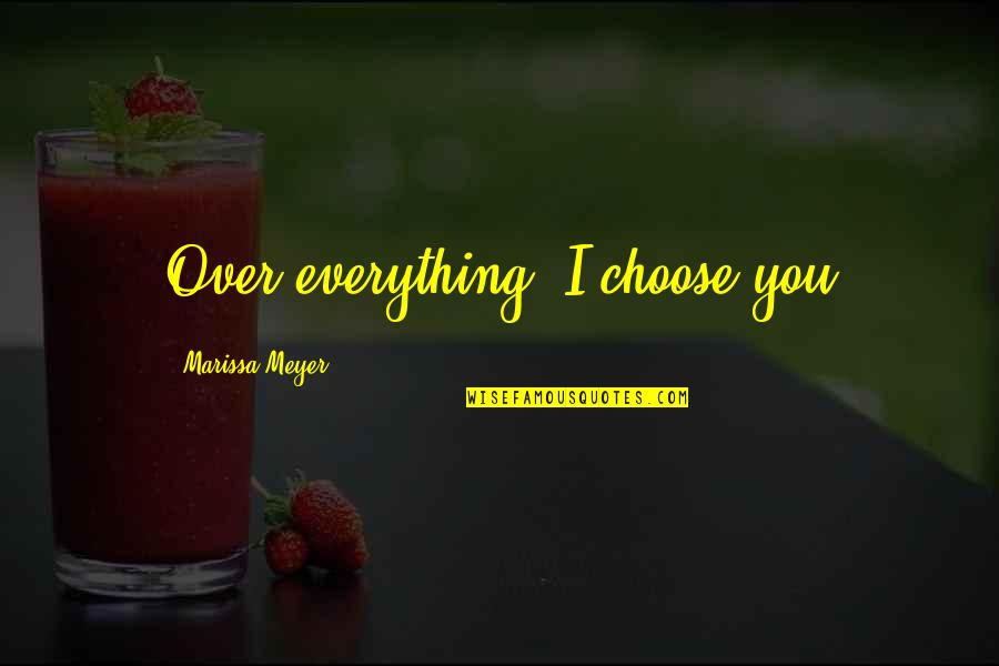 Best Ever Romantic Love Quotes By Marissa Meyer: Over everything, I choose you