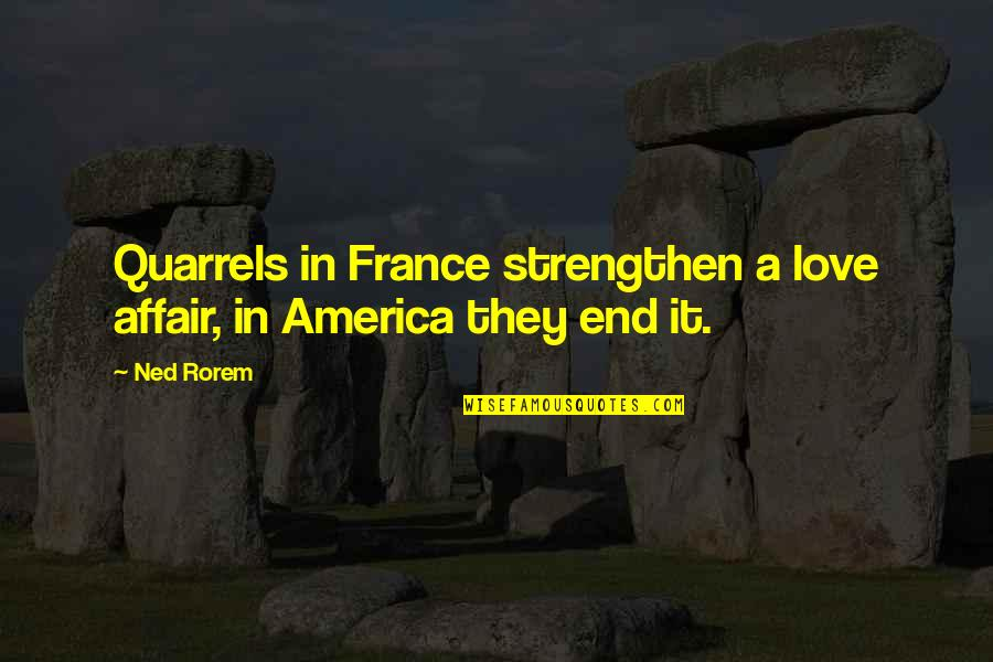 Best Ever Romantic Love Quotes By Ned Rorem: Quarrels in France strengthen a love affair, in