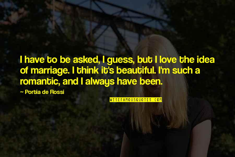 Best Ever Romantic Love Quotes By Portia De Rossi: I have to be asked, I guess, but