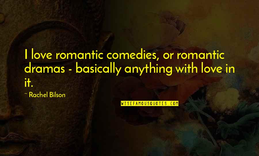 Best Ever Romantic Love Quotes By Rachel Bilson: I love romantic comedies, or romantic dramas -
