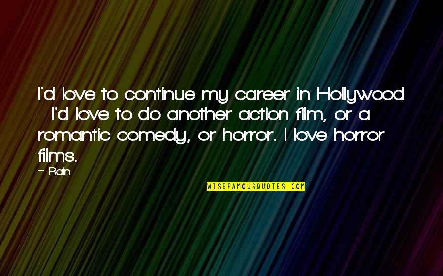 Best Ever Romantic Love Quotes By Rain: I'd love to continue my career in Hollywood