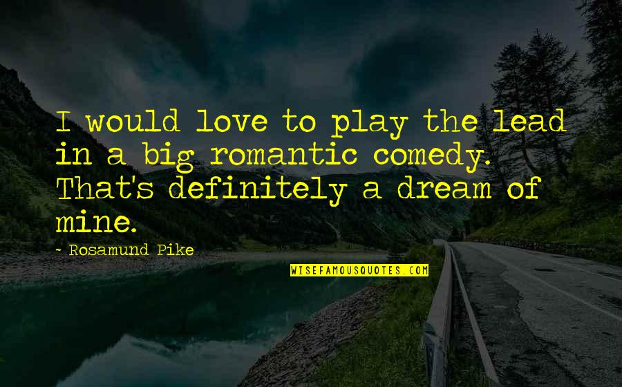 Best Ever Romantic Love Quotes By Rosamund Pike: I would love to play the lead in