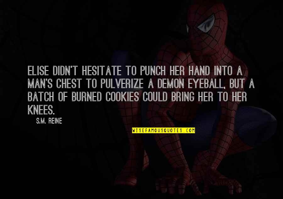Best Eyeball Quotes By S.M. Reine: Elise didn't hesitate to punch her hand into