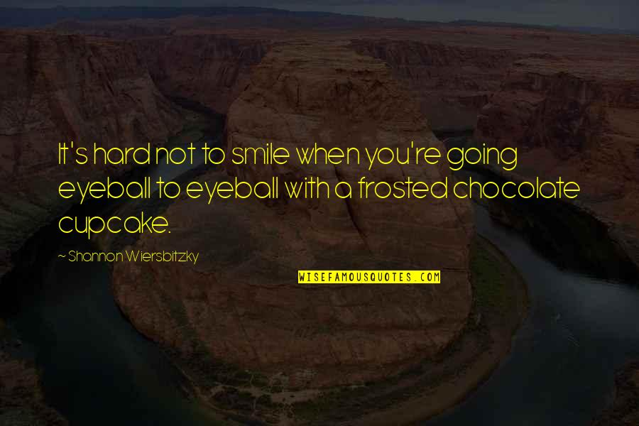 Best Eyeball Quotes By Shannon Wiersbitzky: It's hard not to smile when you're going