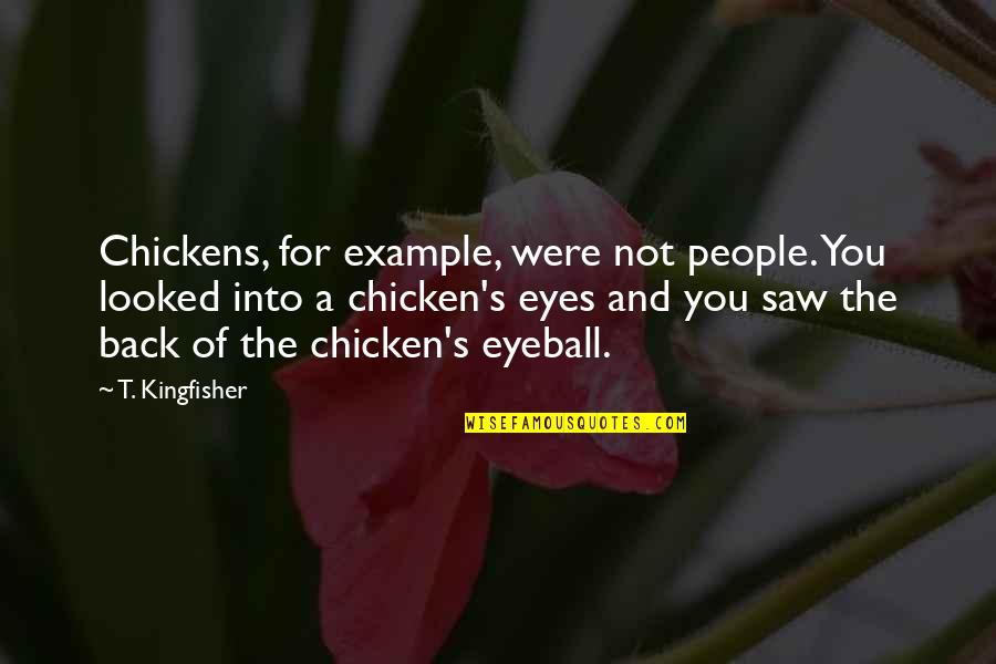 Best Eyeball Quotes By T. Kingfisher: Chickens, for example, were not people. You looked
