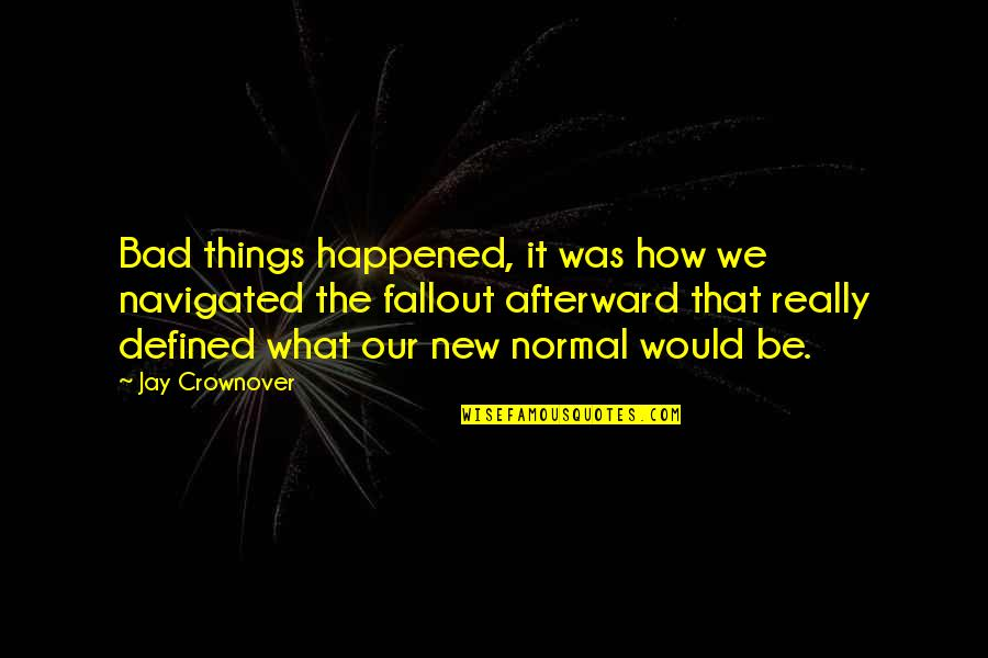 Best Fallout 4 Quotes By Jay Crownover: Bad things happened, it was how we navigated