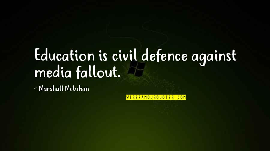 Best Fallout 4 Quotes By Marshall McLuhan: Education is civil defence against media fallout.