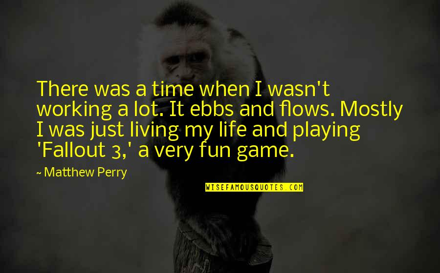 Best Fallout 4 Quotes By Matthew Perry: There was a time when I wasn't working