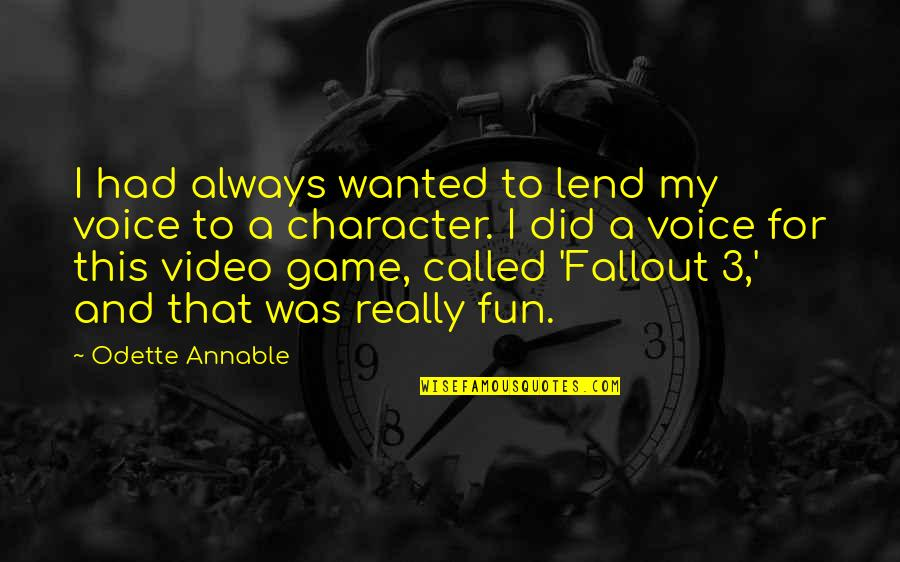 Best Fallout 4 Quotes By Odette Annable: I had always wanted to lend my voice