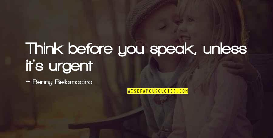 Best Famous Love Quotes By Benny Bellamacina: Think before you speak, unless it's urgent